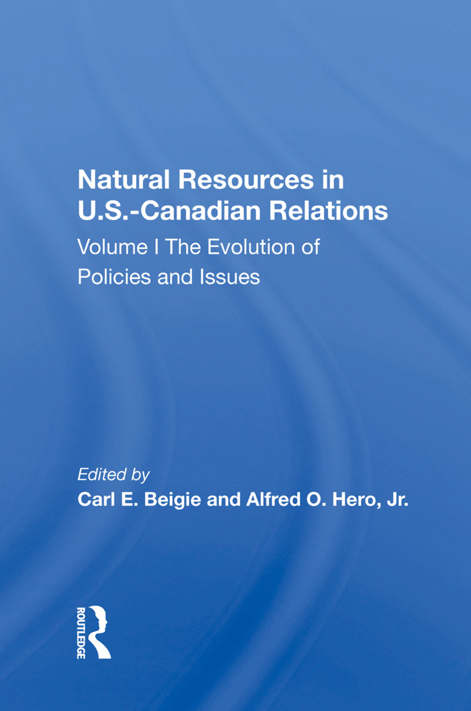 Natural Resources In U.s.-canadian Relations, Volume 1: The Evolution Of Policies And Issues, 1st Edition (Paperback) book cover