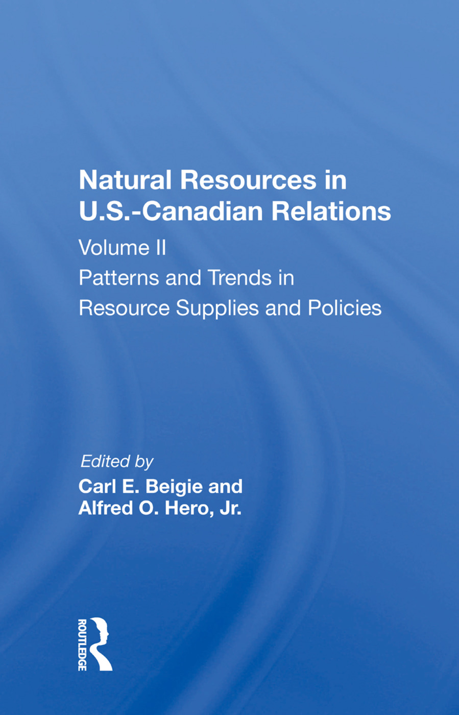 Natural Resources In U.s.-canadian Relations, Volume 2: Patterns And Trends In Resource Supplies And Policies, 1st Edition (Paperback) book cover
