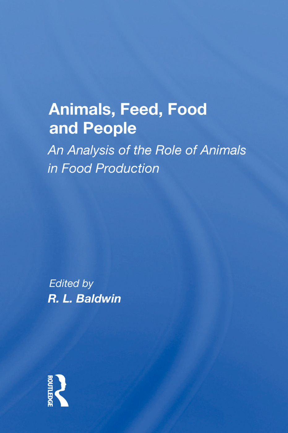 Animals, Feed, Food And People: An Analysis Of The Role Of Animals In Food Production, 1st Edition (Paperback) book cover