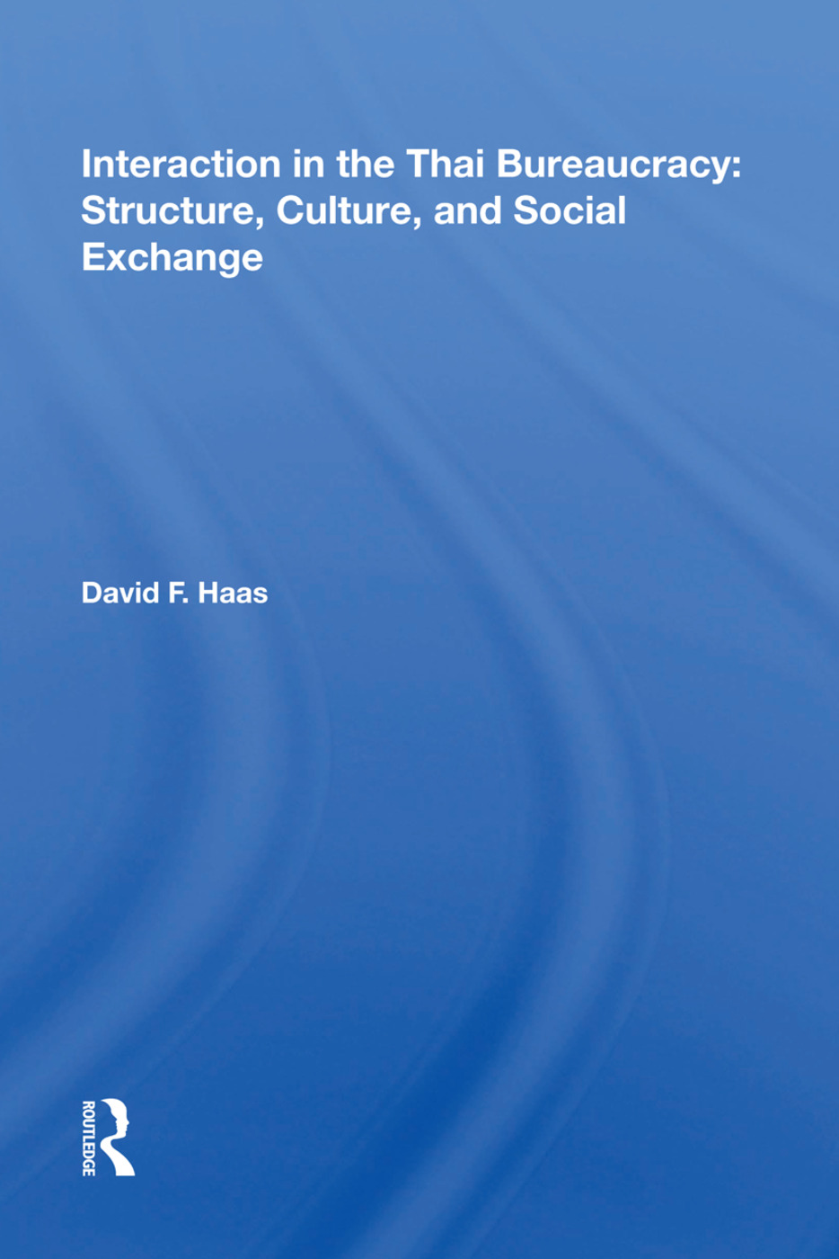 Interaction In The Thai Bureaucracy: Structure, Culture, And Social Exchange, 1st Edition (Paperback) book cover