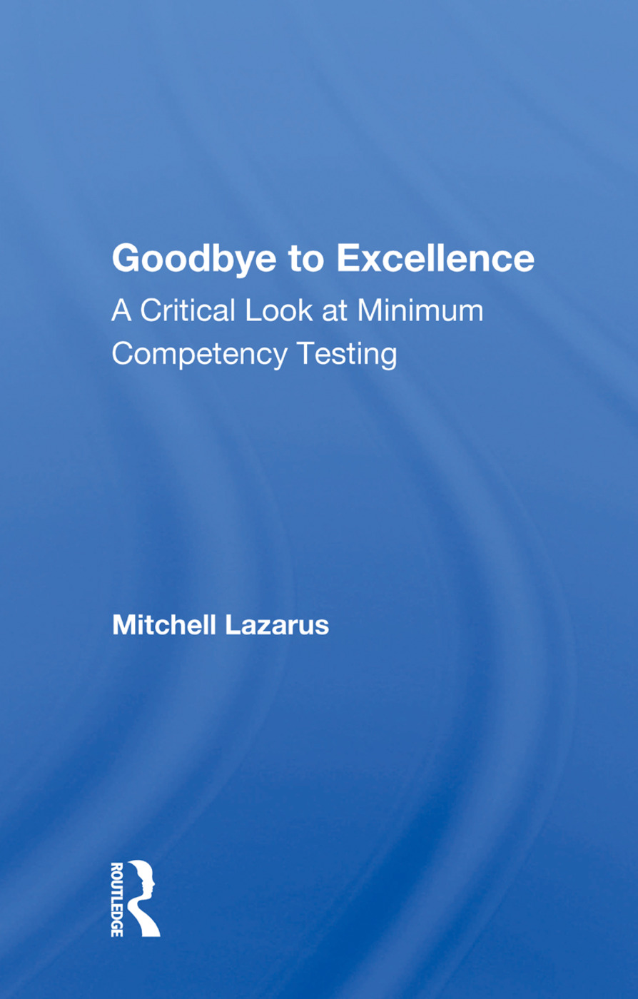Goodbye To Excellence: A Critical Look At Minimum Competency Testing book cover