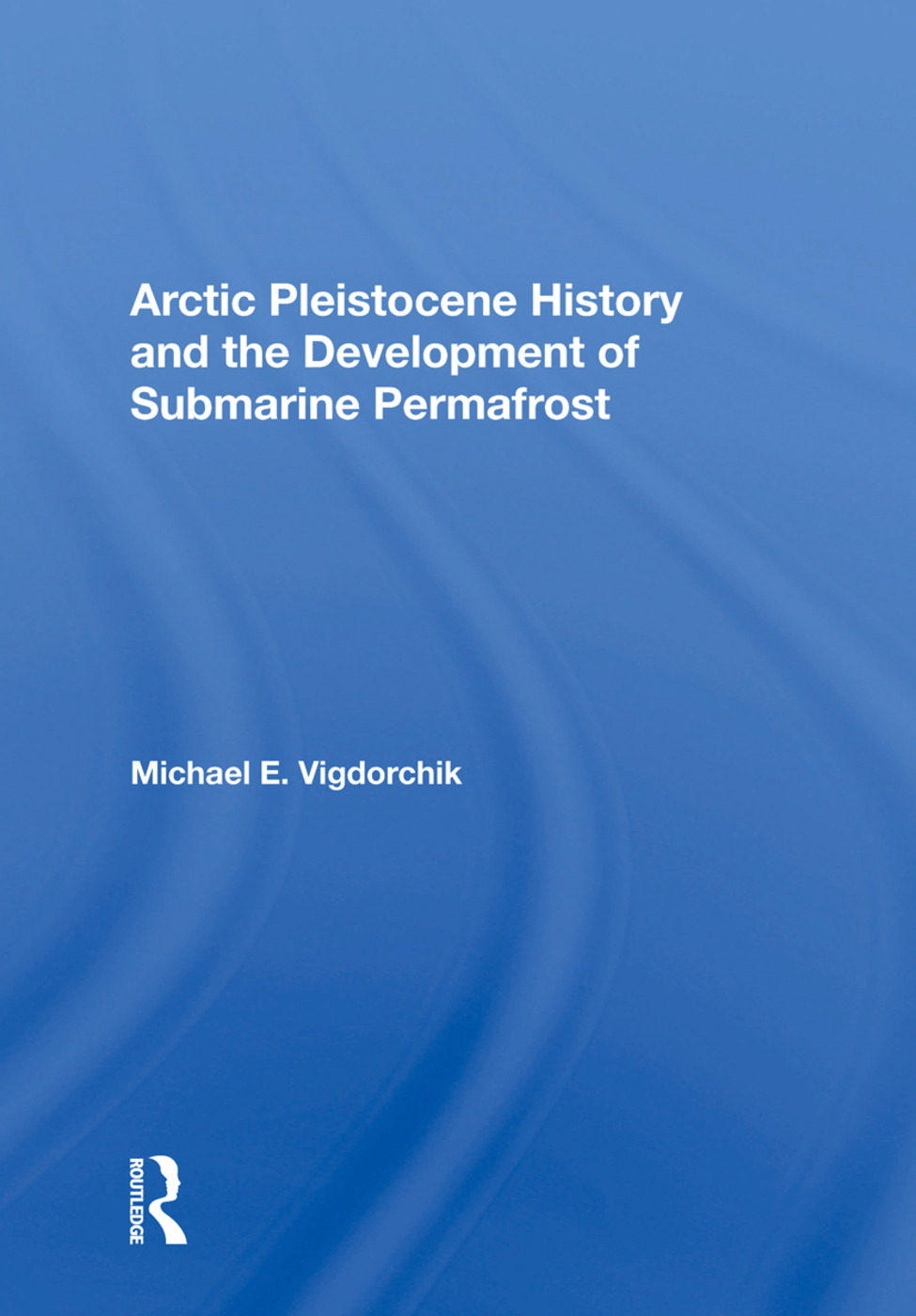 Arctic Pleistocene History And The Development Of Submarine Permafrost: 1st Edition (Hardback) book cover
