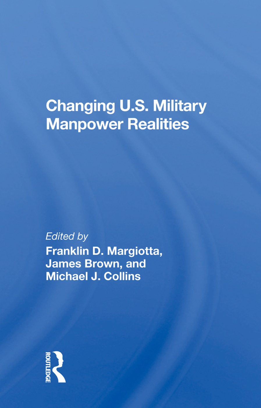 Changing U.S. Military Manpower Realities: 1st Edition (Hardback) book cover