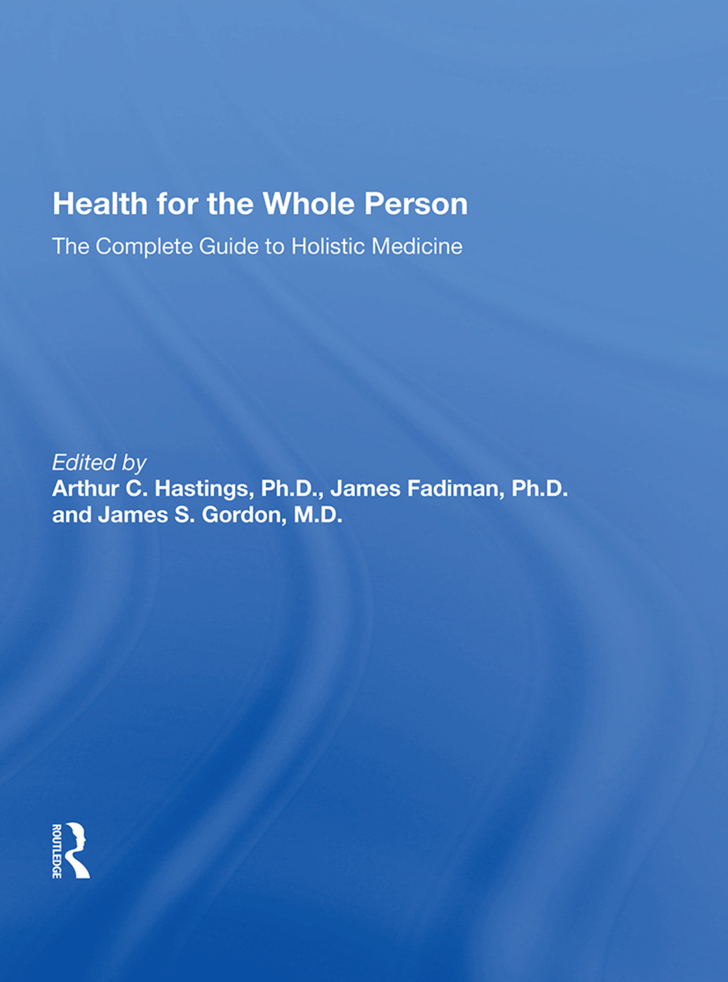 Health For The Whole Person: The Complete Guide To Holistic Medicine, 1st Edition (Paperback) book cover
