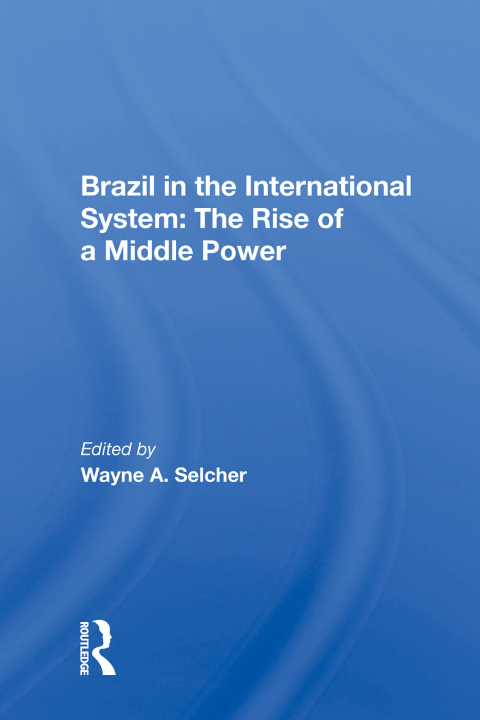 Brazil In The International System: The Rise Of A Middle Power, 1st Edition (Paperback) book cover