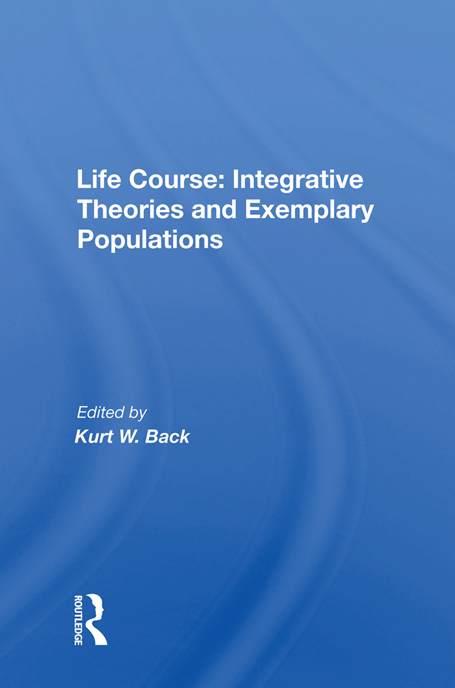 Life Course: Integrative Theories And Exemplary Populations, 1st Edition (Paperback) book cover