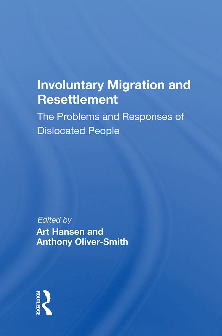 Involuntary Migration and Resettlement: The Problems and Responses of Dislocated People book cover
