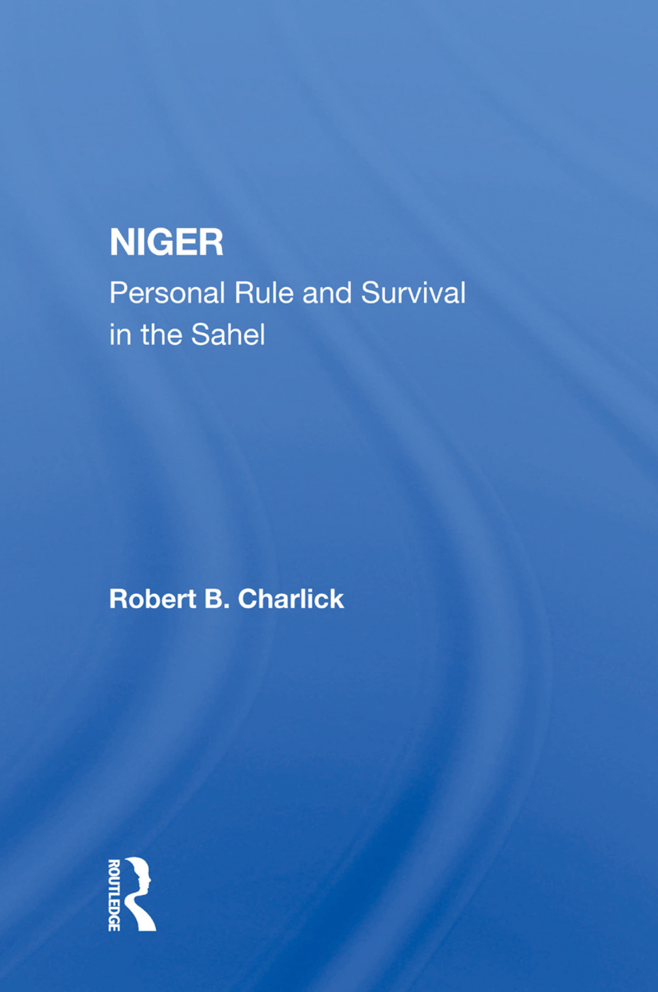 Niger: Personal Rule And Survival In The Sahel, 1st Edition (Paperback) book cover