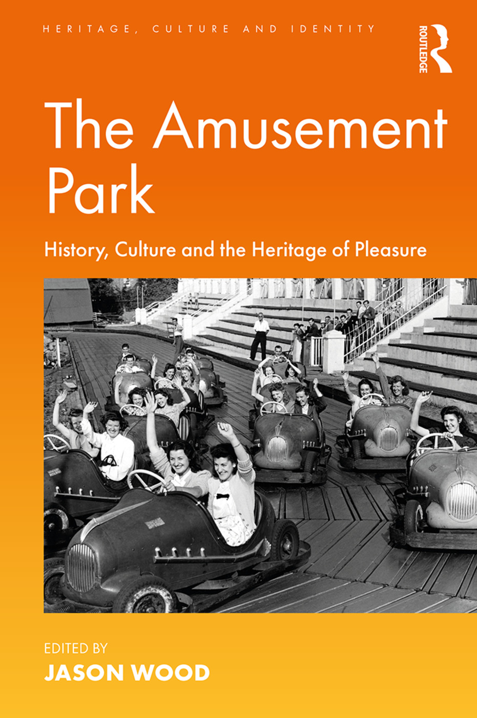 The Amusement Park: History, Culture and the Heritage of Pleasure book cover