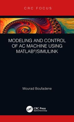 Modeling and Control of AC Machine using MATLAB®/SIMULINK: 1st Edition (Hardback) book cover