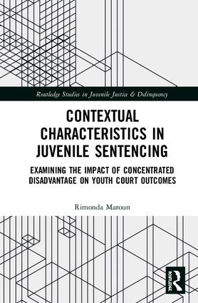 Contextual Characteristics in Juvenile Sentencing: Examining the Impact of Concentrated Disadvantage on Youth Court Outcomes book cover