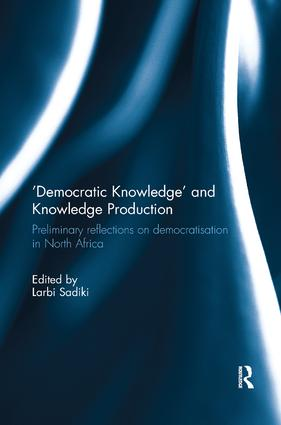 'Democratic Knowledge' and Knowledge Production: Preliminary Reflections on Democratisation in North Africa book cover