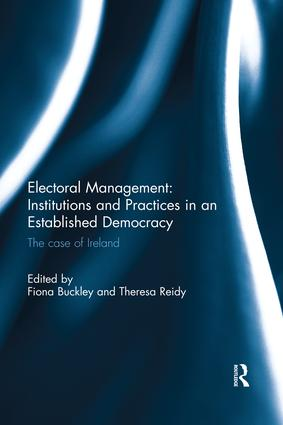 Electoral Management: Institutions and Practices in an Established Democracy: The Case of Ireland book cover