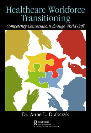Healthcare Workforce Transitioning: Competency Conversations through World Café, 1st Edition (Hardback) book cover