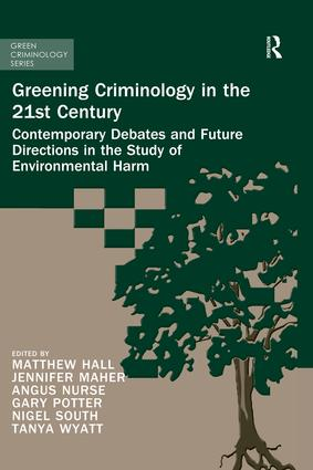 Greening Criminology in the 21st Century: Contemporary debates and future directions in the study of environmental harm book cover