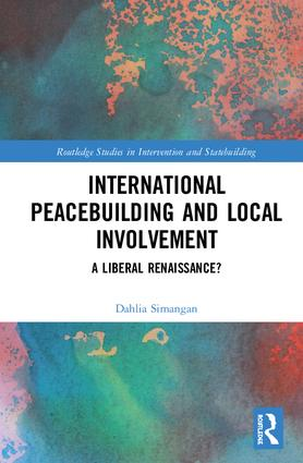 International Peacebuilding and Local Involvement: A Liberal Renaissance? book cover