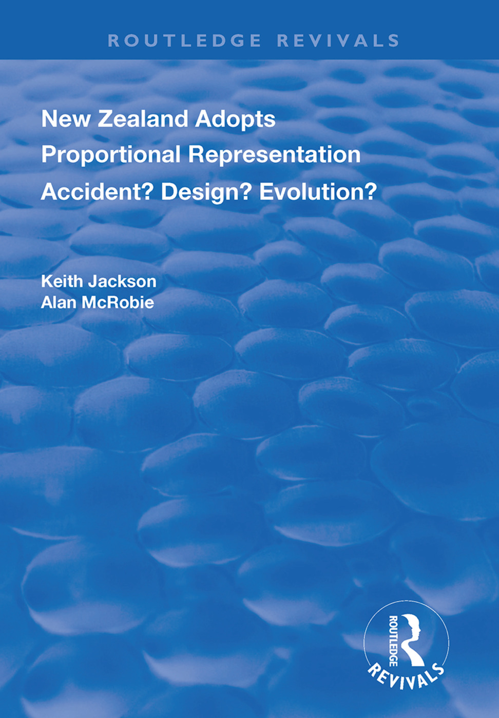 New Zealand Adopts Proportional Representation: Accident? Design? Evolution?, 1st Edition (Hardback) book cover