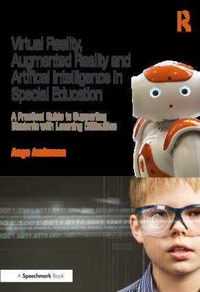 Virtual Reality, Augmented Reality and Artificial Intelligence in Special Education: A Practical Guide to Supporting Students with Learning Differences book cover