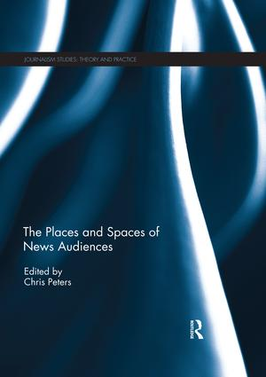 The Places and Spaces of News Audiences: 1st Edition (Paperback) book cover