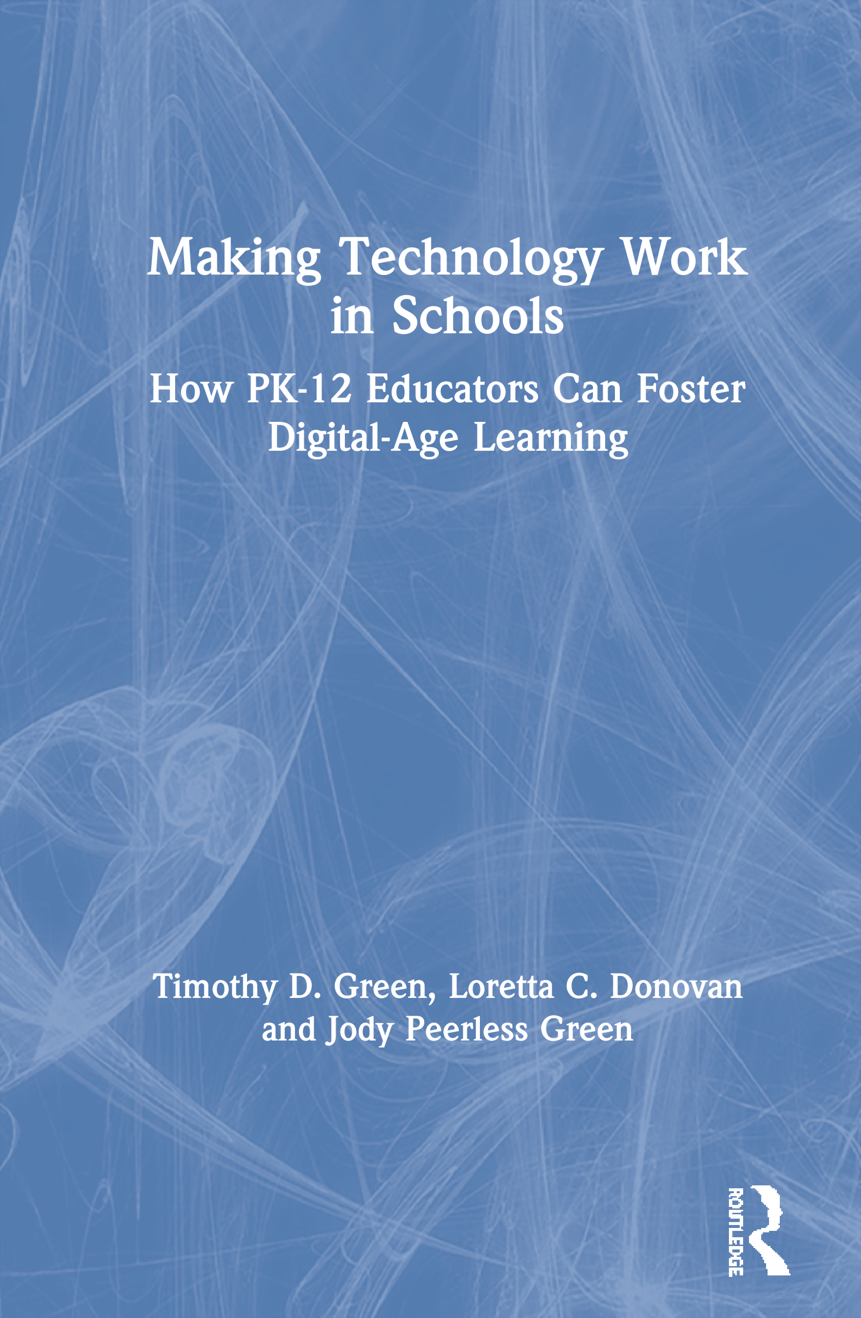 Making Technology Work in Schools: How PK-12 Educators Can Foster Digital-Age Learning book cover