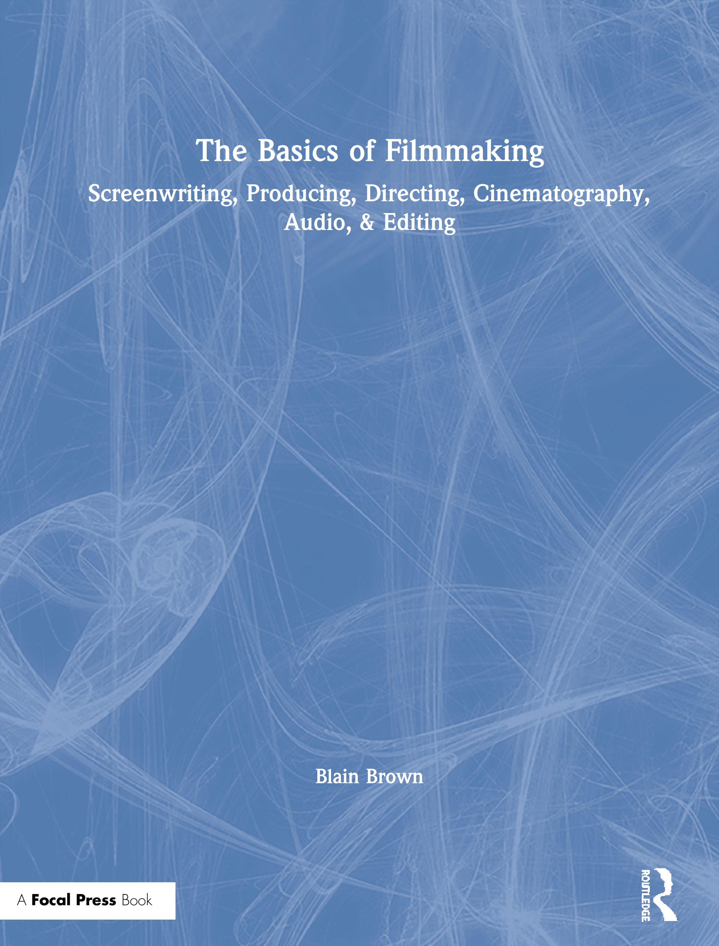 The Basics of Filmmaking: Screenwriting, Producing, Directing, Cinematography, Audio, & Editing book cover