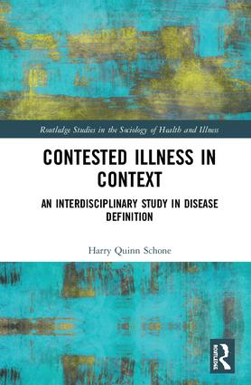 Contested Illness in Context: An Interdisciplinary Study in Disease Definition, 1st Edition (Hardback) book cover
