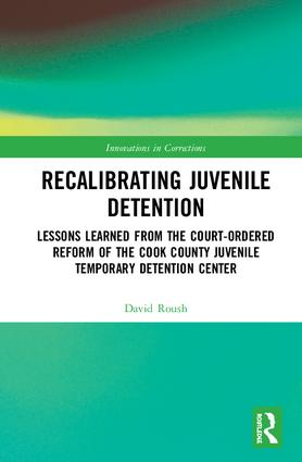 Recalibrating Juvenile Detention: Lessons Learned from the Court-Ordered Reform of the Cook County Juvenile Temporary Detention Center book cover