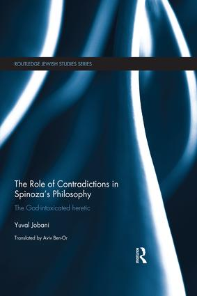 The Role of Contradictions in Spinoza's Philosophy: The God-intoxicated heretic book cover