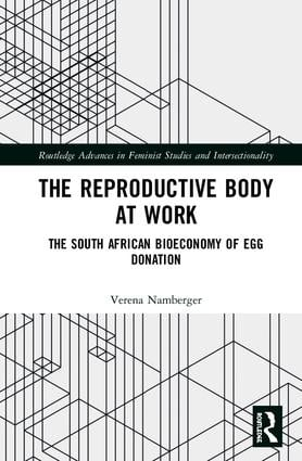 The Reproductive Body at Work: The South African Bioeconomy of Egg Donation book cover