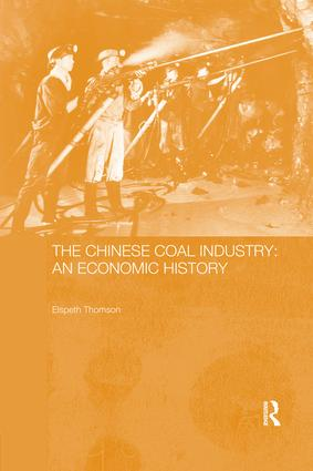 The Chinese Coal Industry: An Economic History, 1st Edition (Paperback) book cover