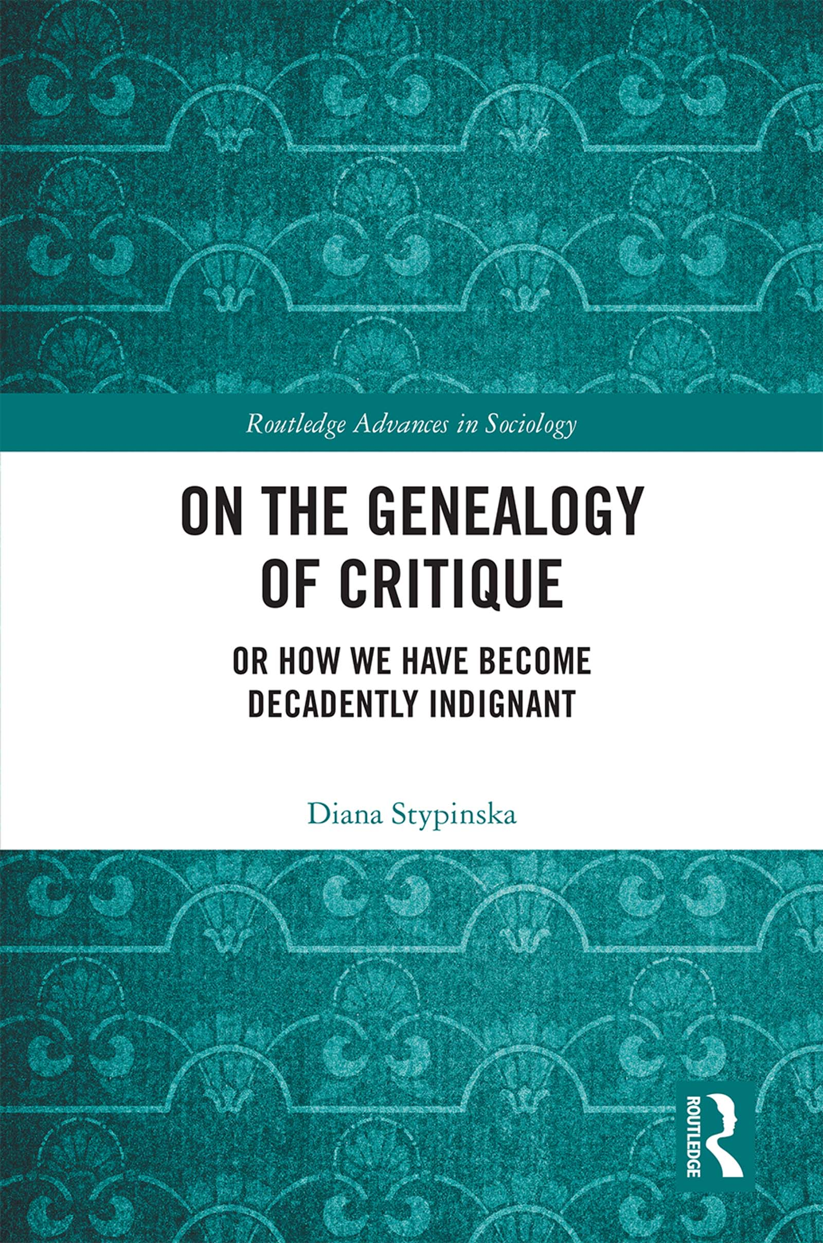 On the Genealogy of Critique: Or How We Have Become Decadently Indignant book cover
