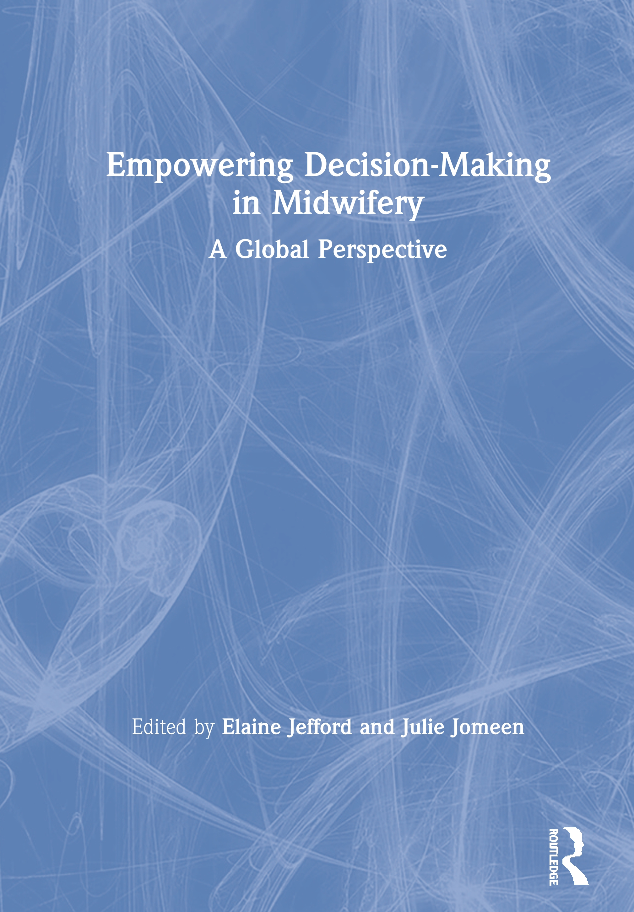 Empowering Decision-Making in Midwifery: A Global Perspective, 1st Edition (Paperback) book cover