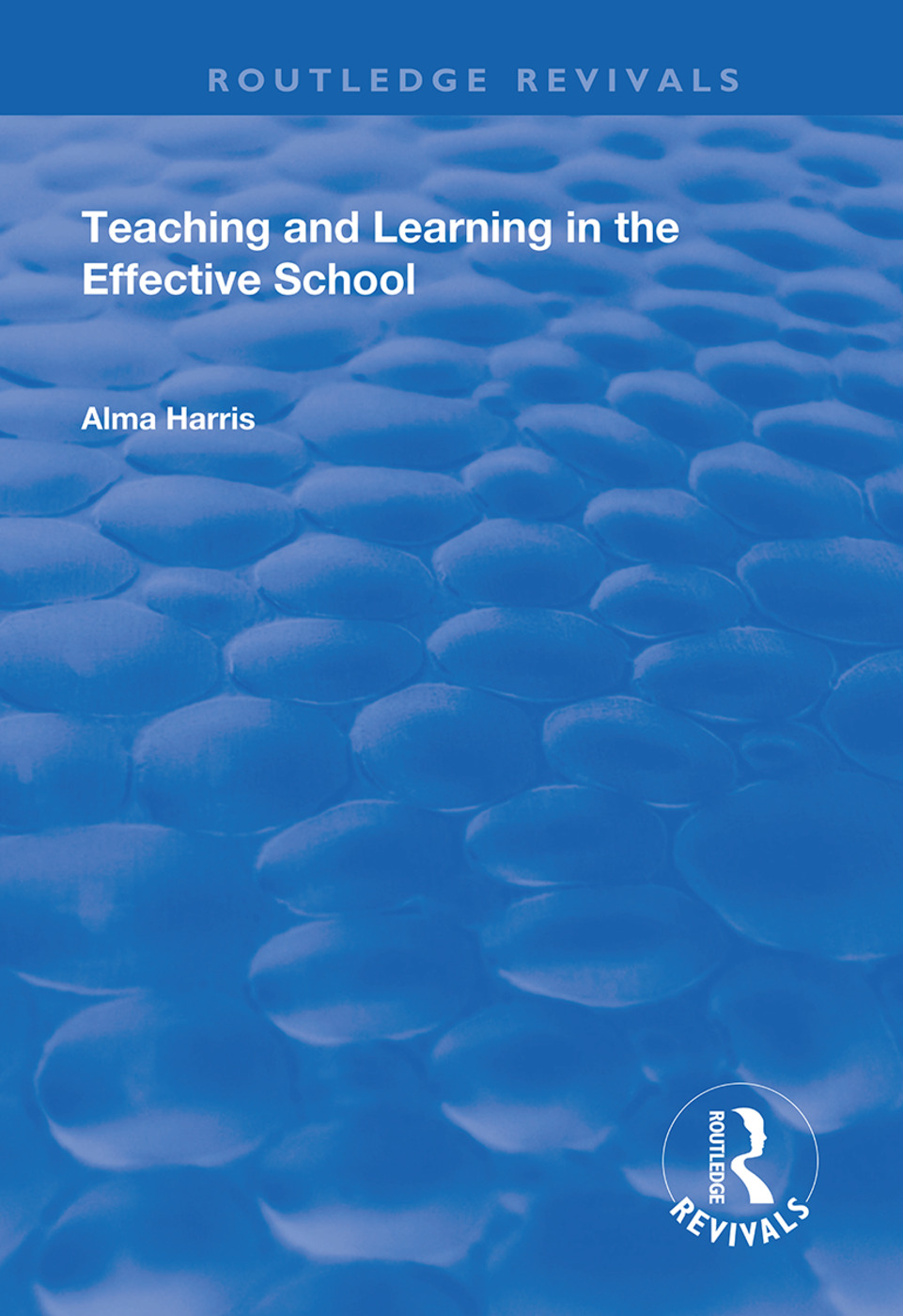 Teaching and Learning in the Effective School: 1st Edition (Hardback) book cover