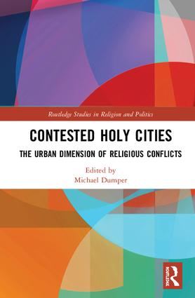 Contested Holy Cities: The Urban Dimension of Religious Conflicts, 1st Edition (Hardback) book cover