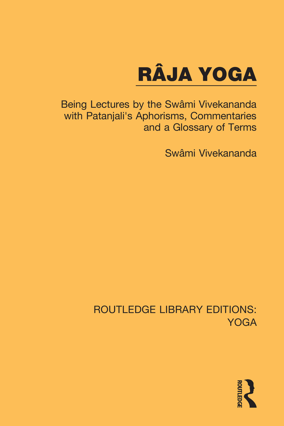 Râja Yoga: Being Lectures by the Swâmi Vivekananda, with Patanjali's Aphorisms, Commentaries and a Glossary of Terms, 1st Edition (Paperback) book cover