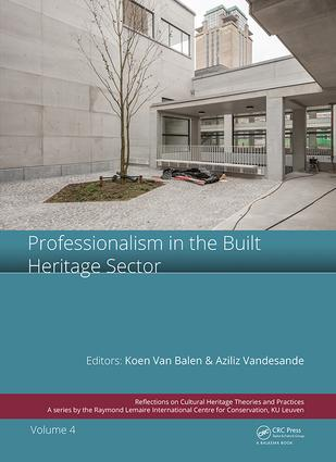 Professionalism in the Built Heritage Sector: Edited Contributions to the International Conference on Professionalism in the Built Heritage Sector, February 5-8, 2018, Arenberg Castle, Leuven, Belgium book cover