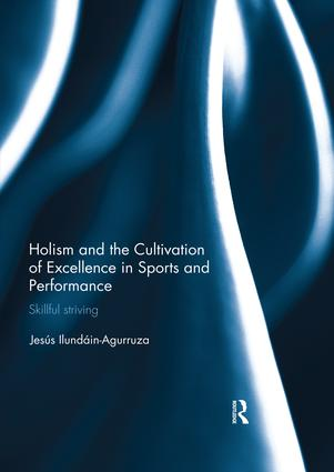 Holism and the Cultivation of Excellence in Sports and Performance: Skillful Striving book cover