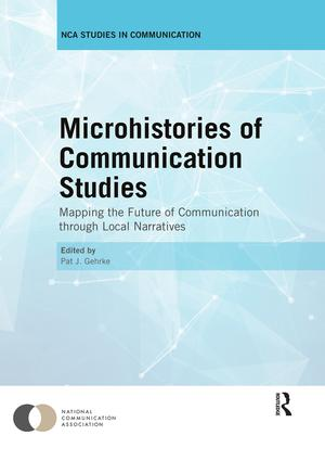 Microhistories of Communication Studies: Mapping the Future of Communication through Local Narratives book cover