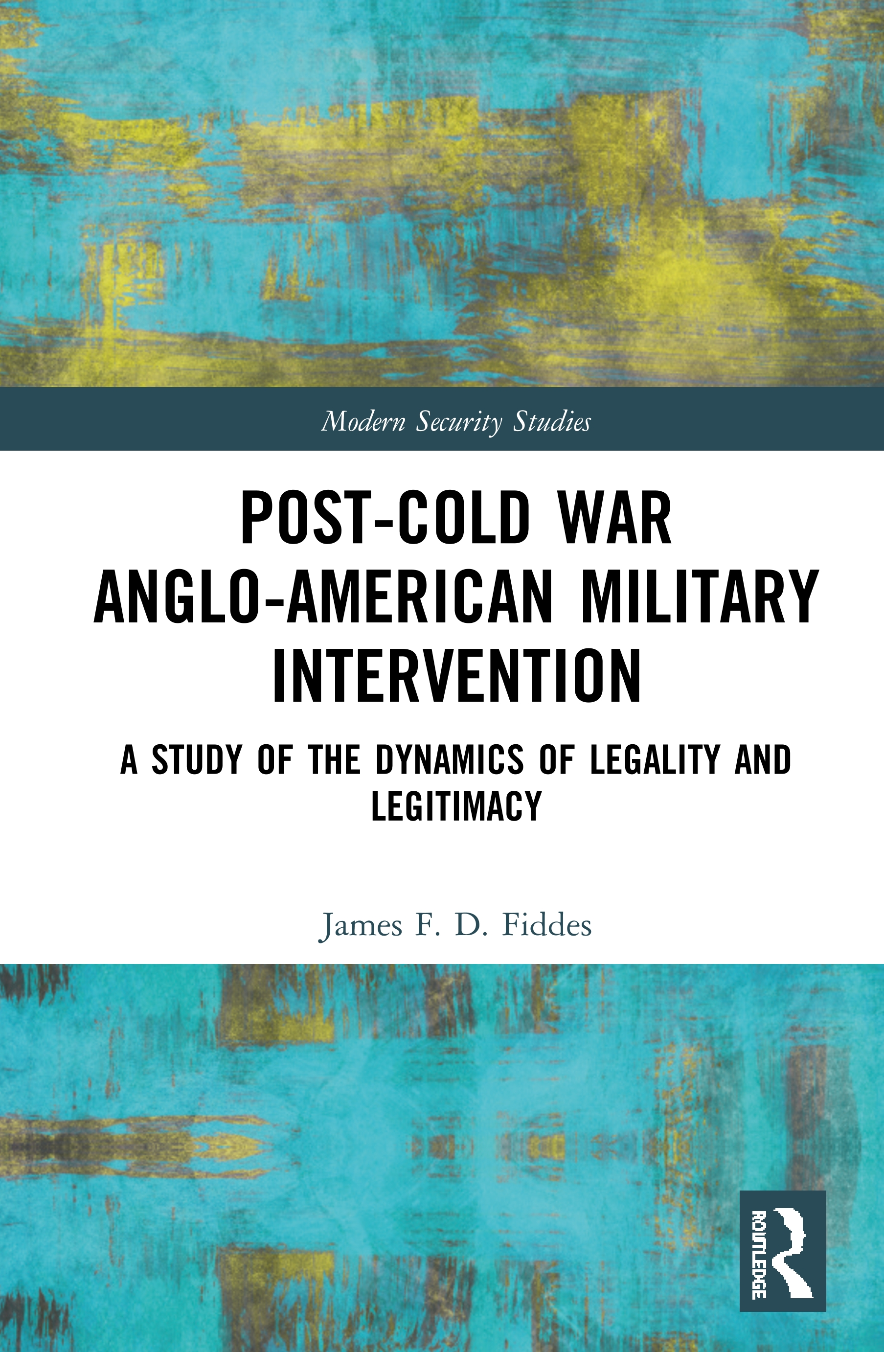 Post-Cold War Anglo-American Military Intervention: A Study of the Dynamics of Legality and Legitimacy book cover