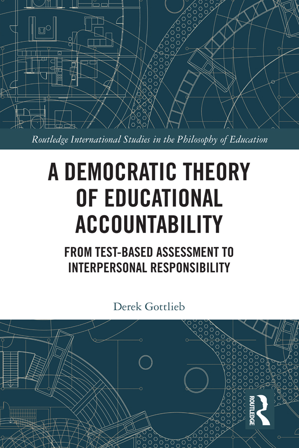 A Democratic Theory of Educational Accountability: From Test-Based Assessment to Interpersonal Responsibility book cover