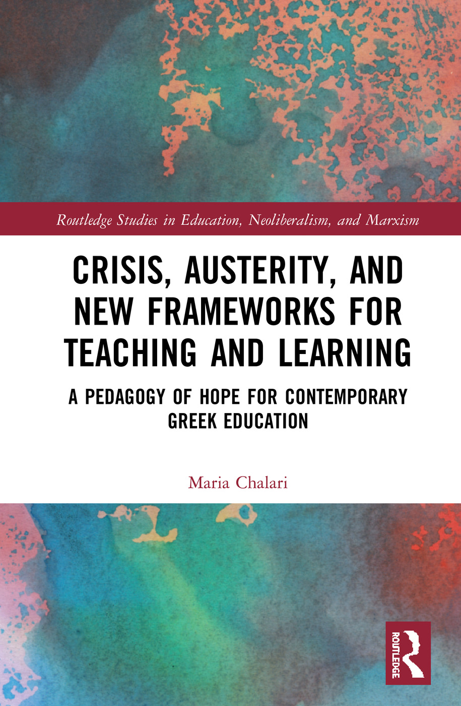 Crisis, Austerity, and New Frameworks for Teaching and Learning: A Pedagogy of Hope for Contemporary Greek Education book cover