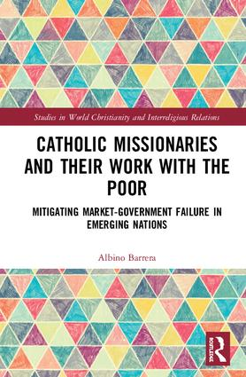 Catholic Missionaries and Their Work with the Poor: Mitigating Market-Government Failure in Emerging Nations book cover