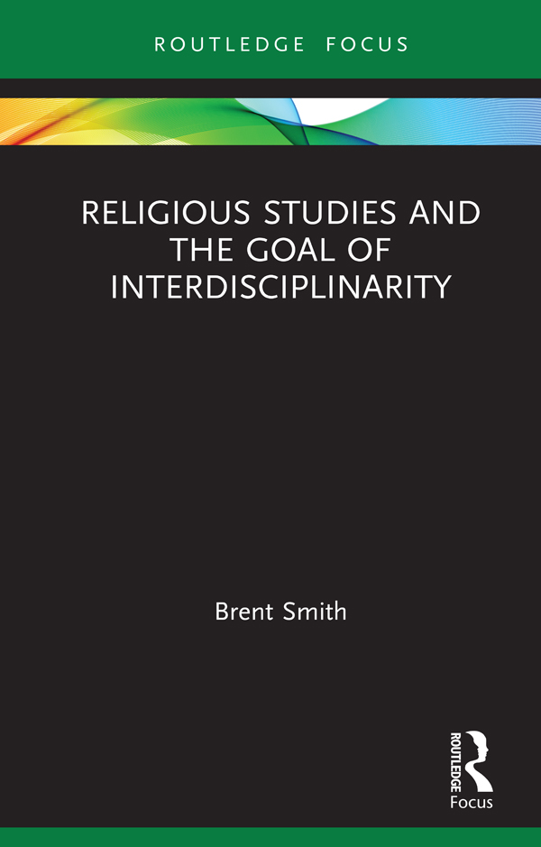 Religious Studies and the Goal of Interdisciplinarity: 1st Edition (Hardback) book cover
