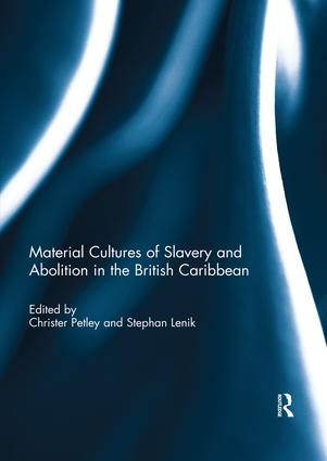 Material Cultures of Slavery and Abolition in the British Caribbean: 1st Edition (Paperback) book cover