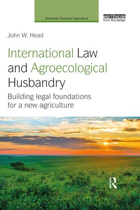 International Law and Agroecological Husbandry: Building legal foundations for a new agriculture book cover