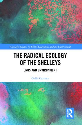The Radical Ecology of the Shelleys: Eros and Environment book cover