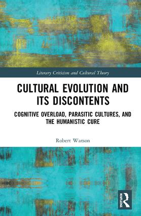 Cultural Evolution and its Discontents: Cognitive Overload, Parasitic Cultures, and the Humanistic Cure book cover