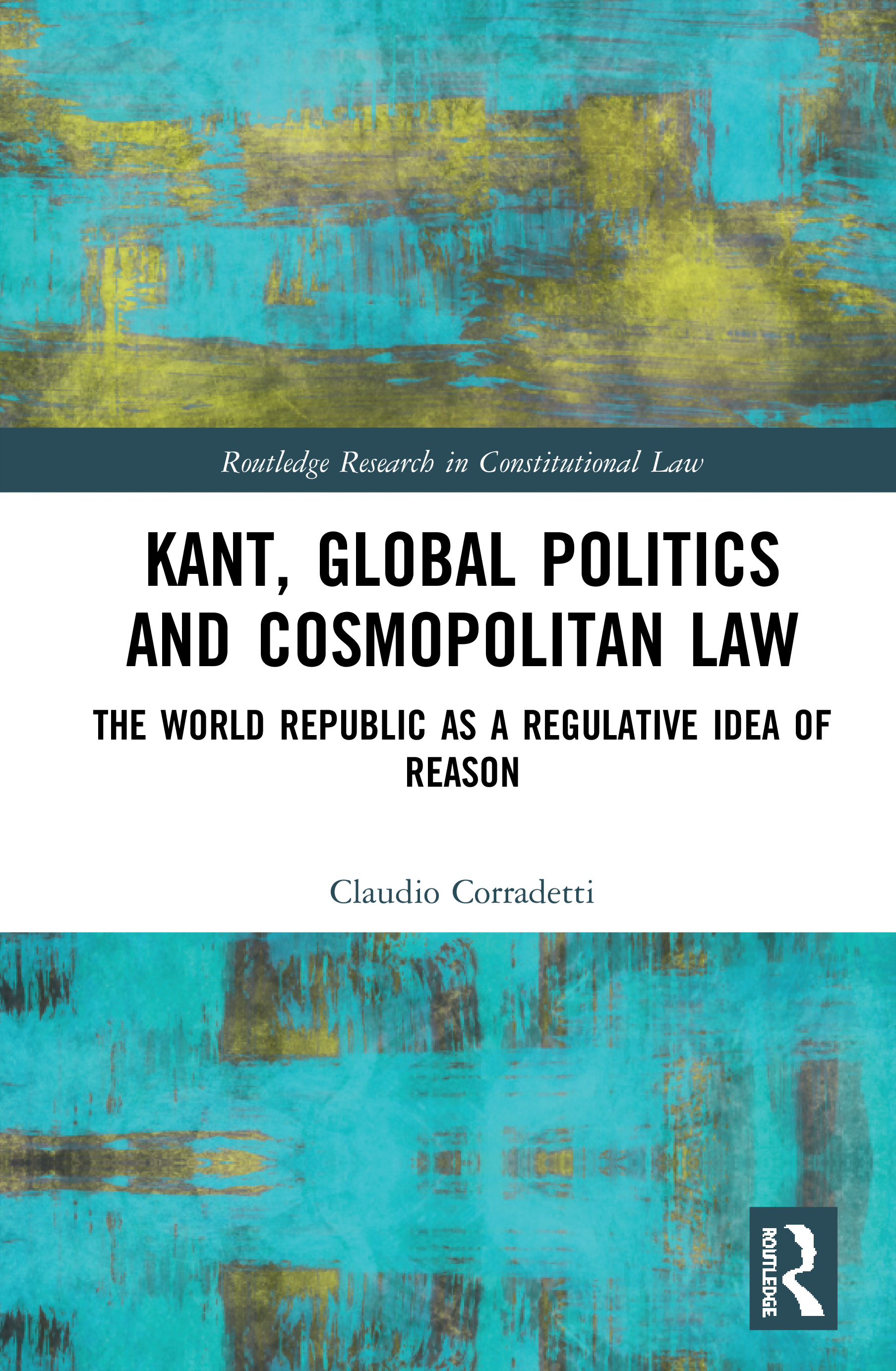 Kant, Global Politics and Cosmopolitan Law: The World Republic as a Regulative Idea of Reason, 1st Edition (Hardback) book cover