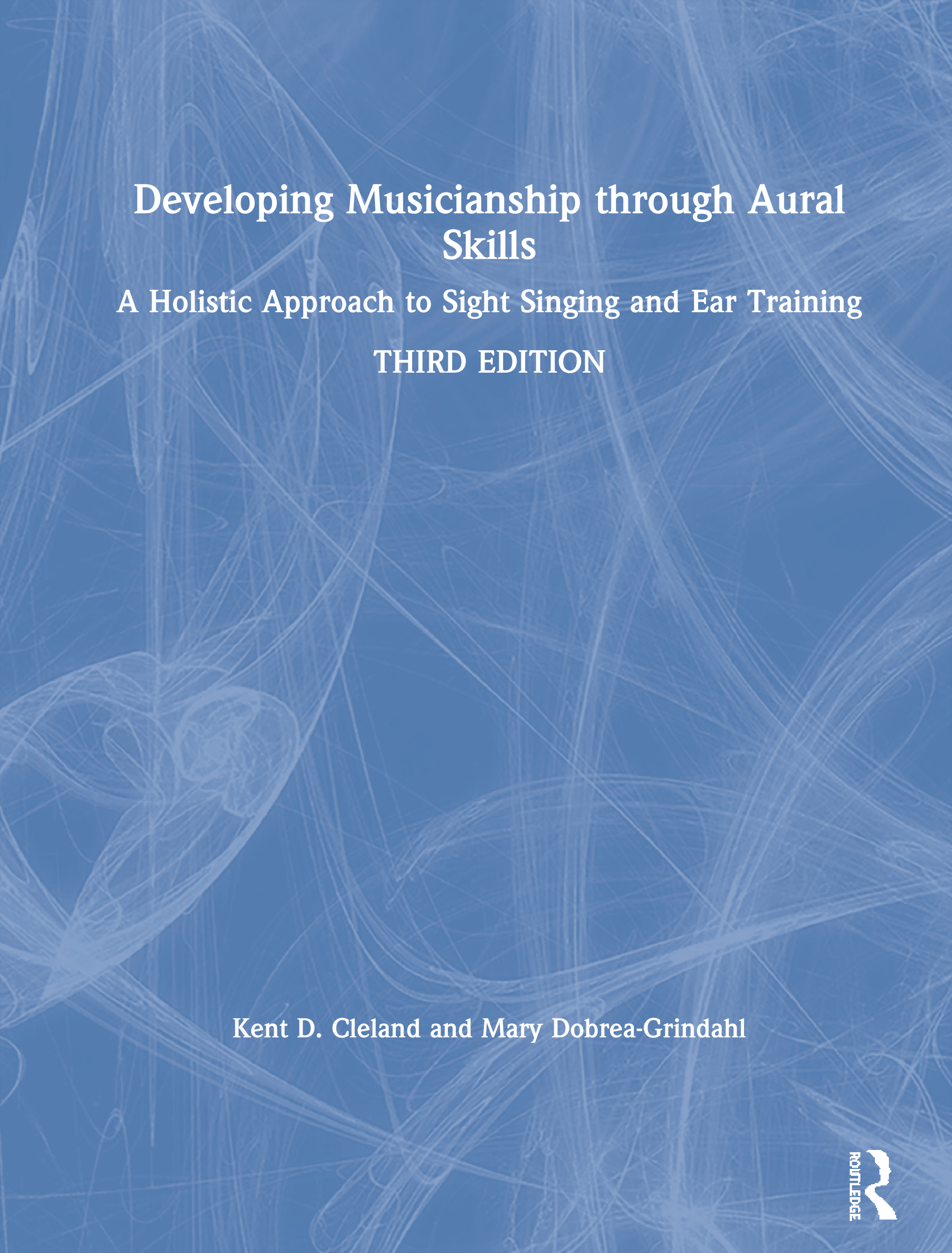 Developing Musicianship through Aural Skills: A Holistic Approach to Sight Singing and Ear Training, 3rd Edition (Paperback) book cover