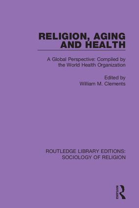 Religion, Aging and Health: A Global Perspective: Compiled by the World Health Organization, 1st Edition (Hardback) book cover